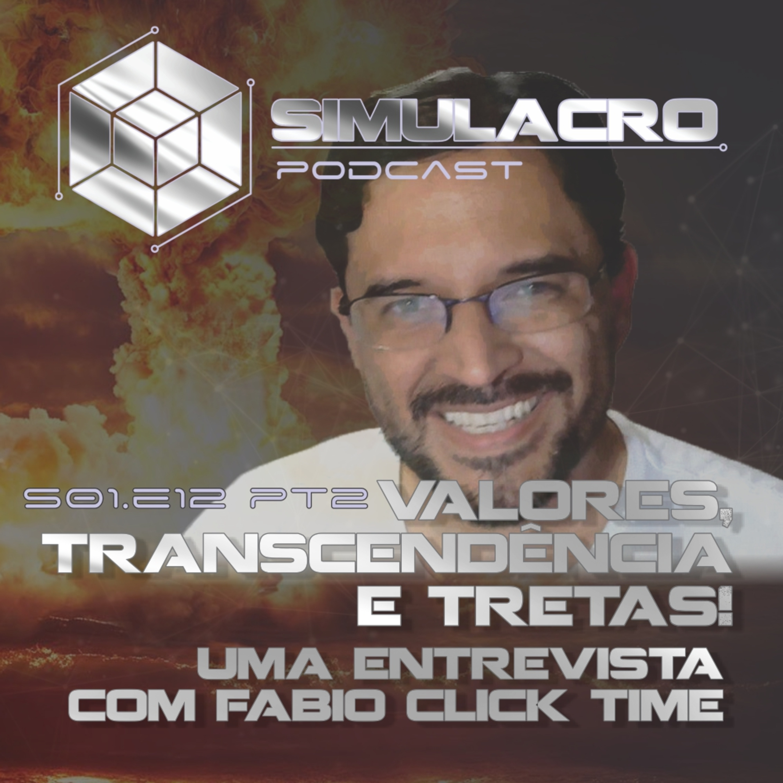 Parte 2 - Valores, Transcendência e TRETAS! - Uma entrevista com Fábio Click Time - Simulacro podcast S01.E12b