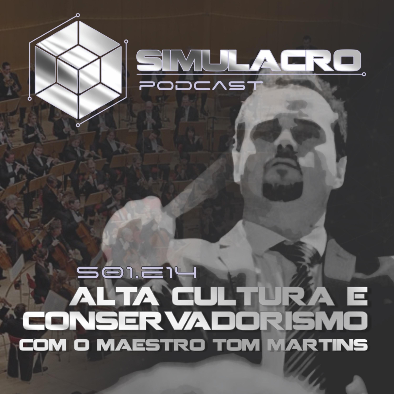 Alta Cultura e Conservadorismo - Com o Maestro Tom Martins - Simulacro Podcast S.01E14