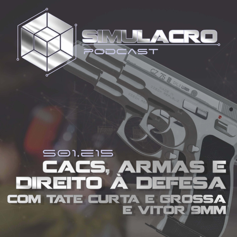 CACs, Armas e Direito à Defesa - Com Tate Curta e Grossa e Vitor 9mm - Simulacro Podcast - S01.E15