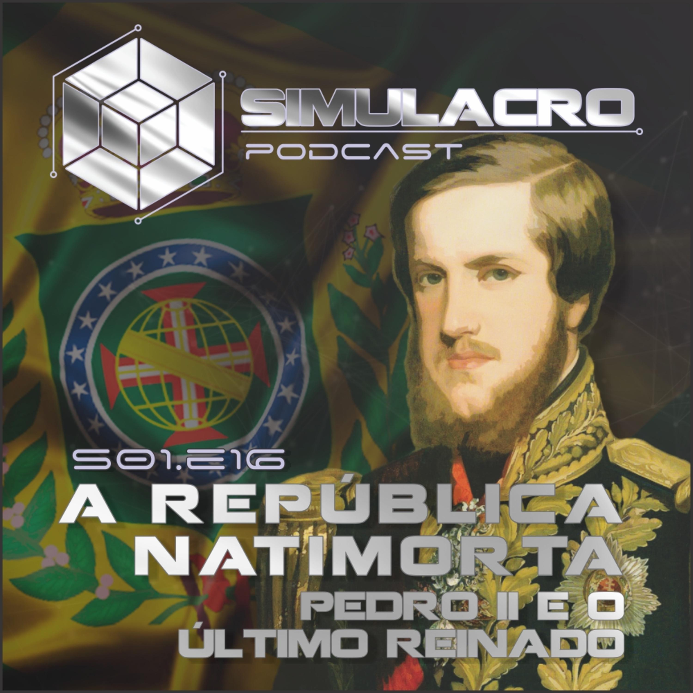 A República Natimorta - Simulacro Podcast S01.E16