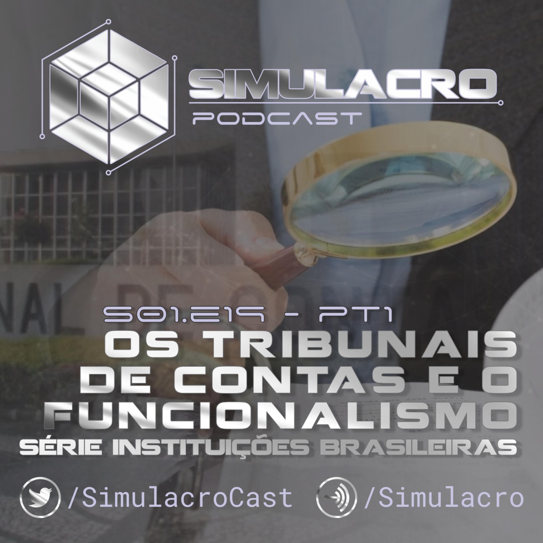 Os Tribunais de Contas e o Funcionalismo - Série Instituições Brasileiras - Simulacro Podcast S01.E19 PT1