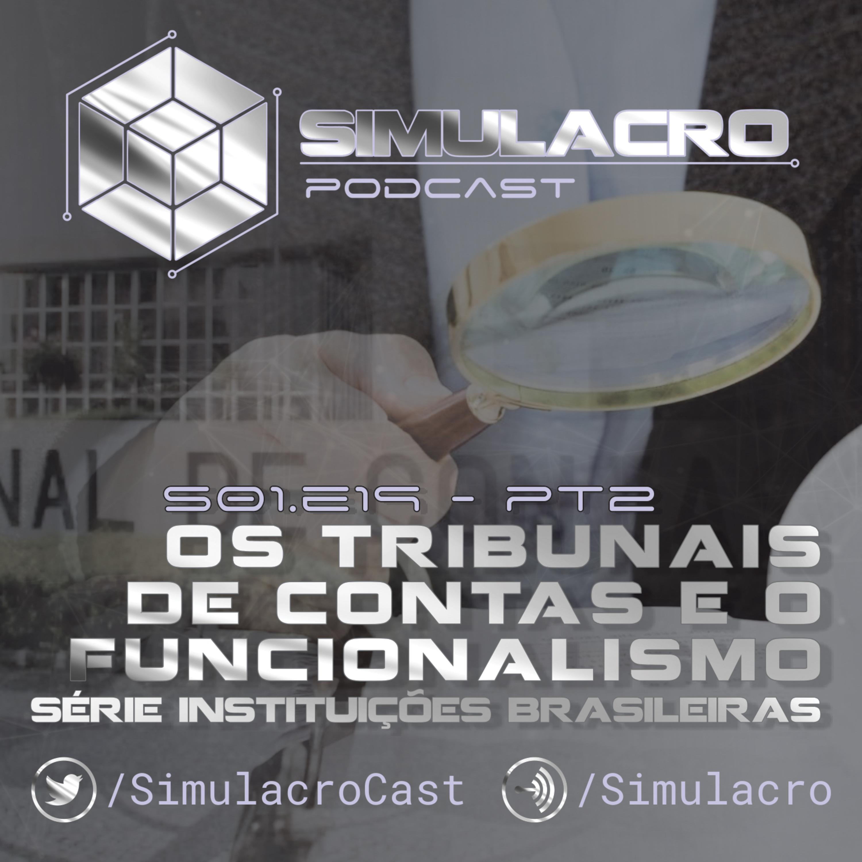 Os Tribunais de Contas e o Funcionalismo - Série Instituições Brasileiras - Simulacro Podcast S01.E19 PT2