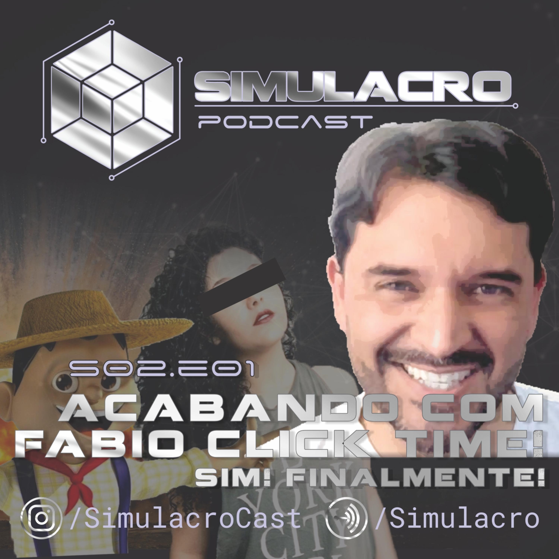 Acabando com Fábio Click Time (sim! finalmente!) - Simulacro Podcast S02E01