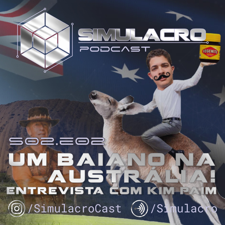 Um baiano na Austrália! Entrevista com Kim Paim - Simulacro Podcast #24 - S02E02