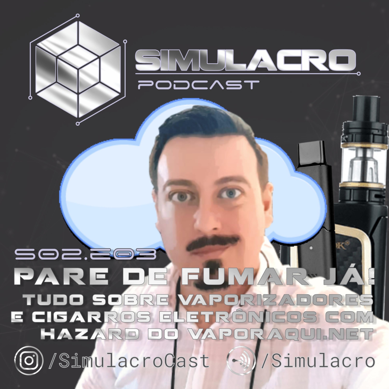 PARE DE FUMAR JÁ! Vaporizadores e Cigarros Eletrônicos - Simulacro Podcast #25 - S02E03