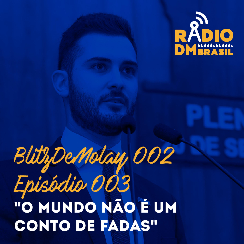 Ep # 003 & BlitzDeMolay - O Mundo não é um conto de fadas!