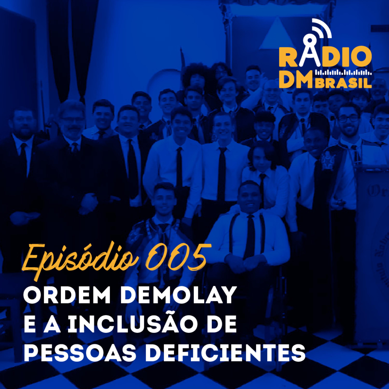 Ep # 005 - Ordem DeMolay e a Inclusão de Pessoas Deficientes