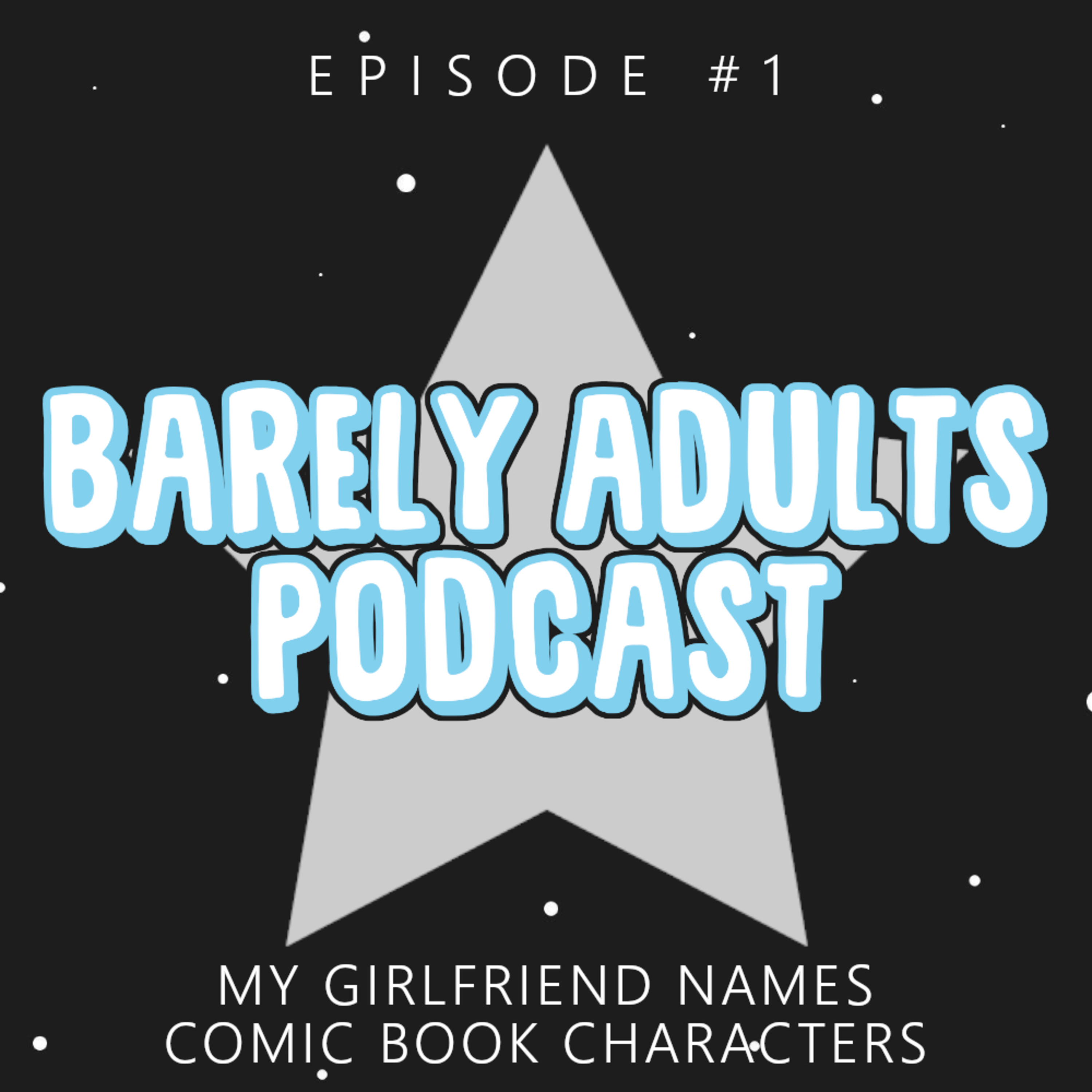 My Girlfriend Names Comic Book Characters | Barely Adults Podcast