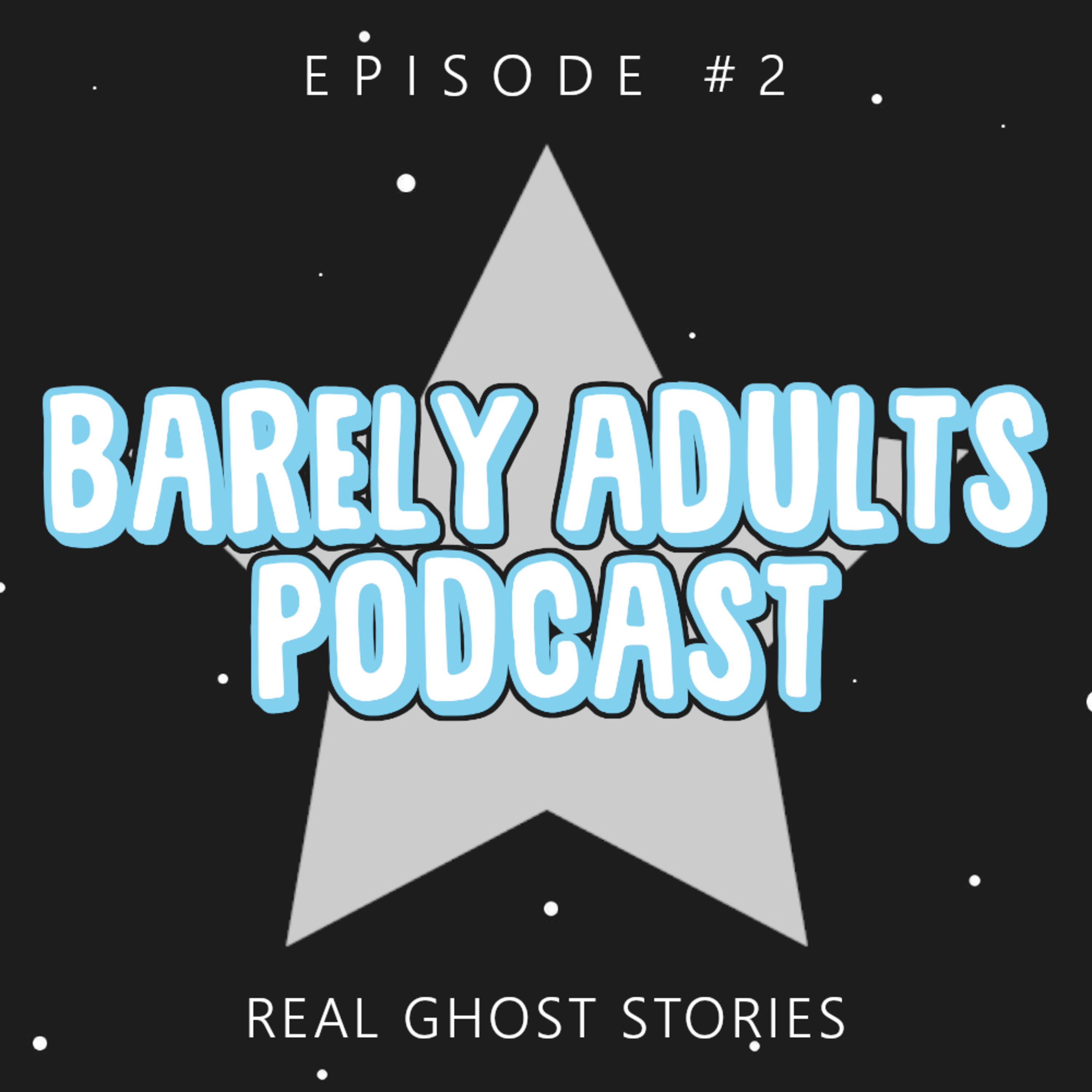 REAL Ghost Stories | Barely Adults Podcast #2
