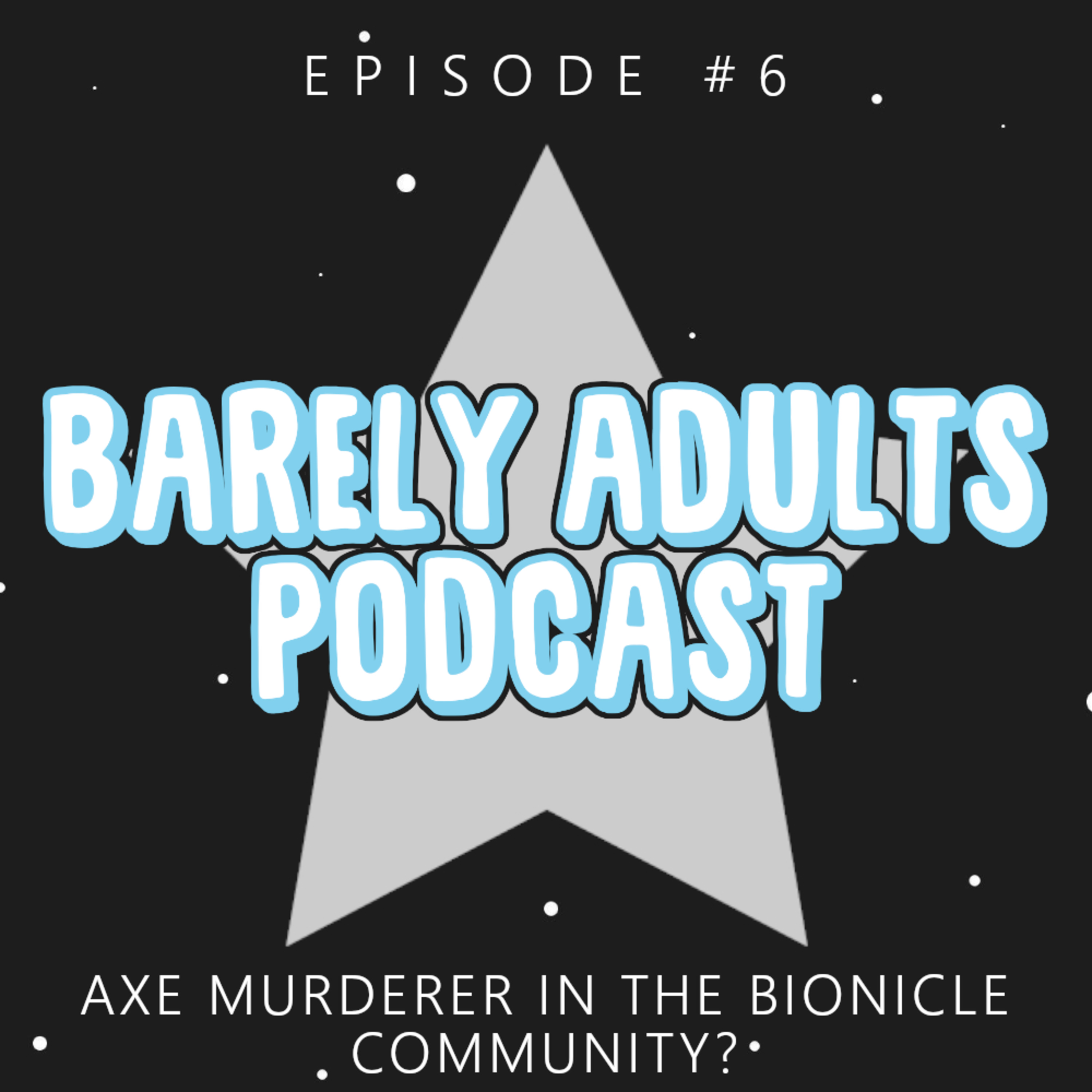 Axe Murderer in the BIONICLE Community? | Barely Adults Podcast #6