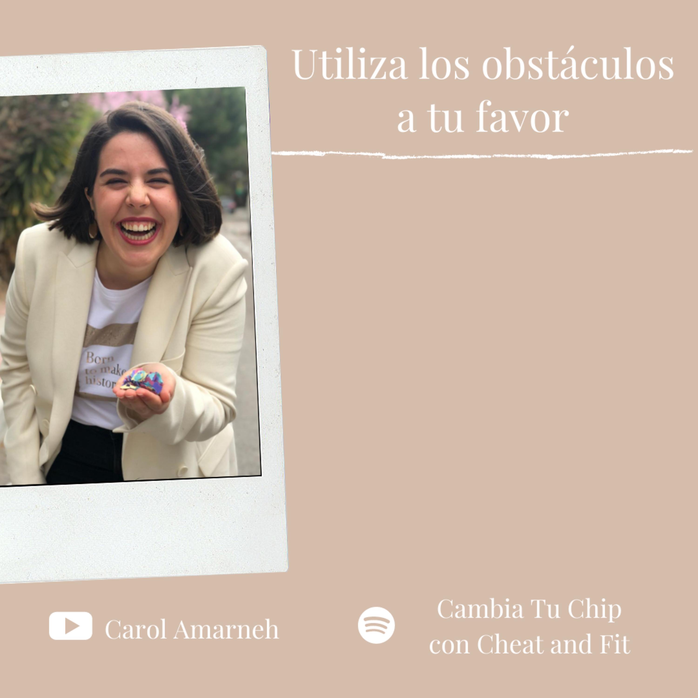 Ep.35. Utiliza tus obstáculos para CAMBIAR TU VIDA| Coaching Online y en Madrid | RESILIENCIA|Carol Amarneh