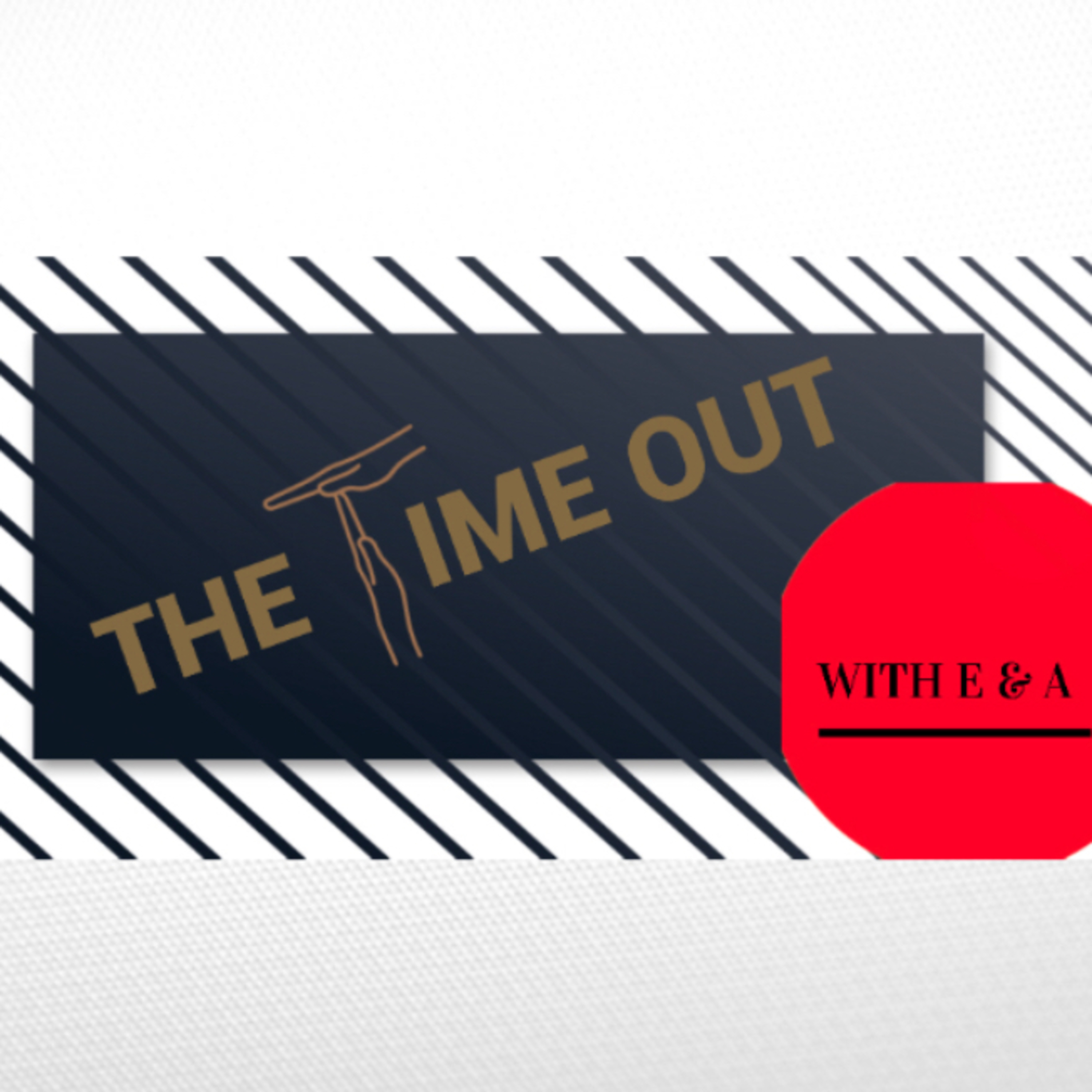 The Time Out: with E & A Episode 1