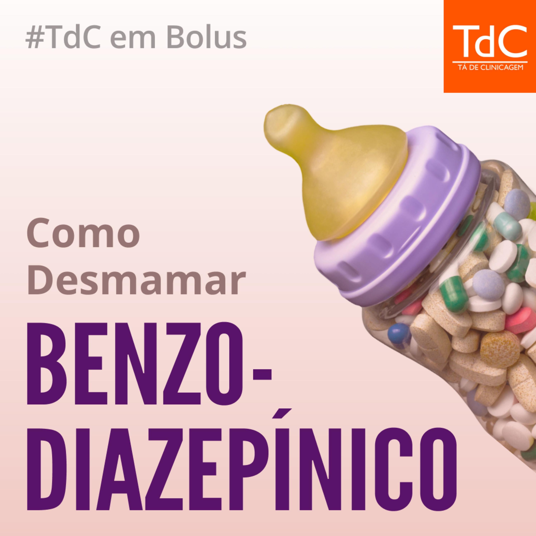 TdC em Bolus - Como desmamar benzodiazepínico
