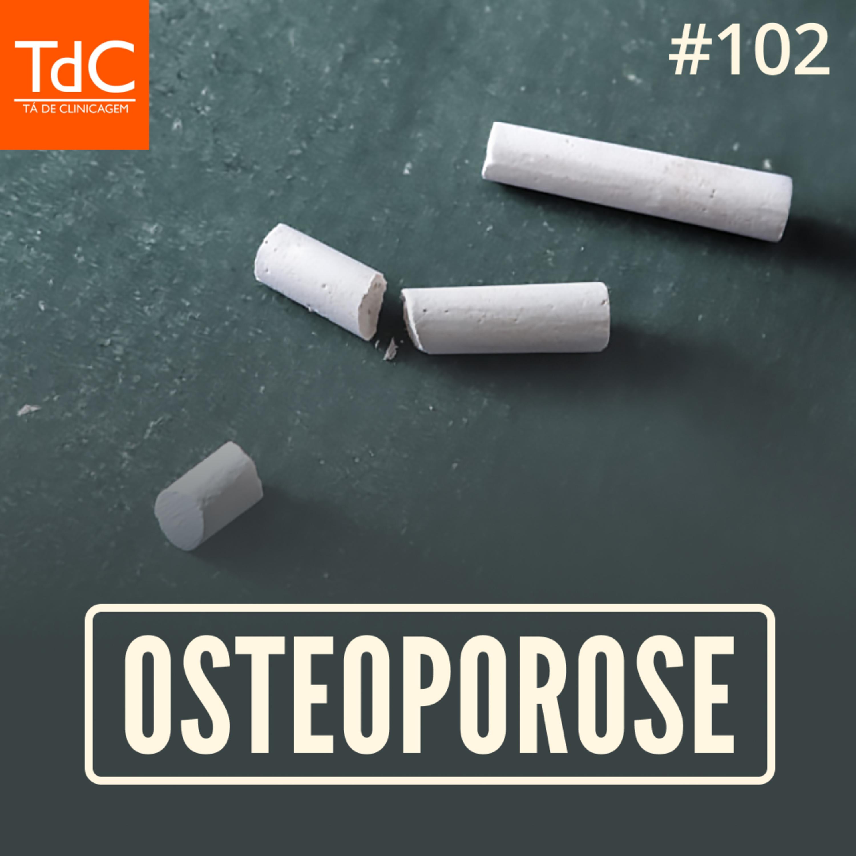 Episódio 102: Osteoporose