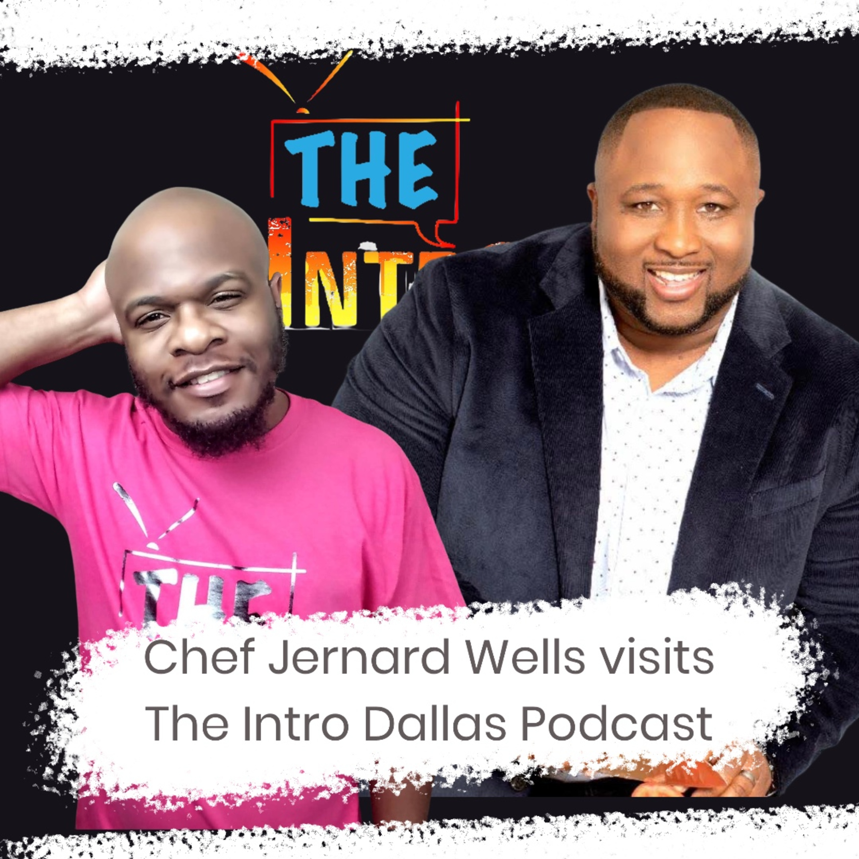 S2 Ep 1 Chef Jernard Wells visits The Intro Dallas Podcast