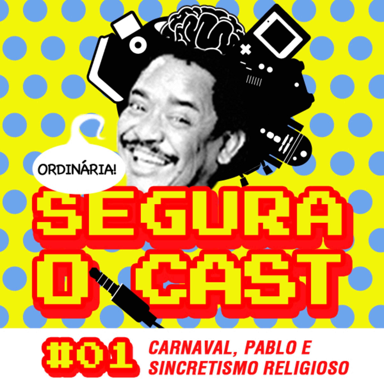 Segura o Cast #01 - Carnaval, Pablo e Sincretismo Religioso