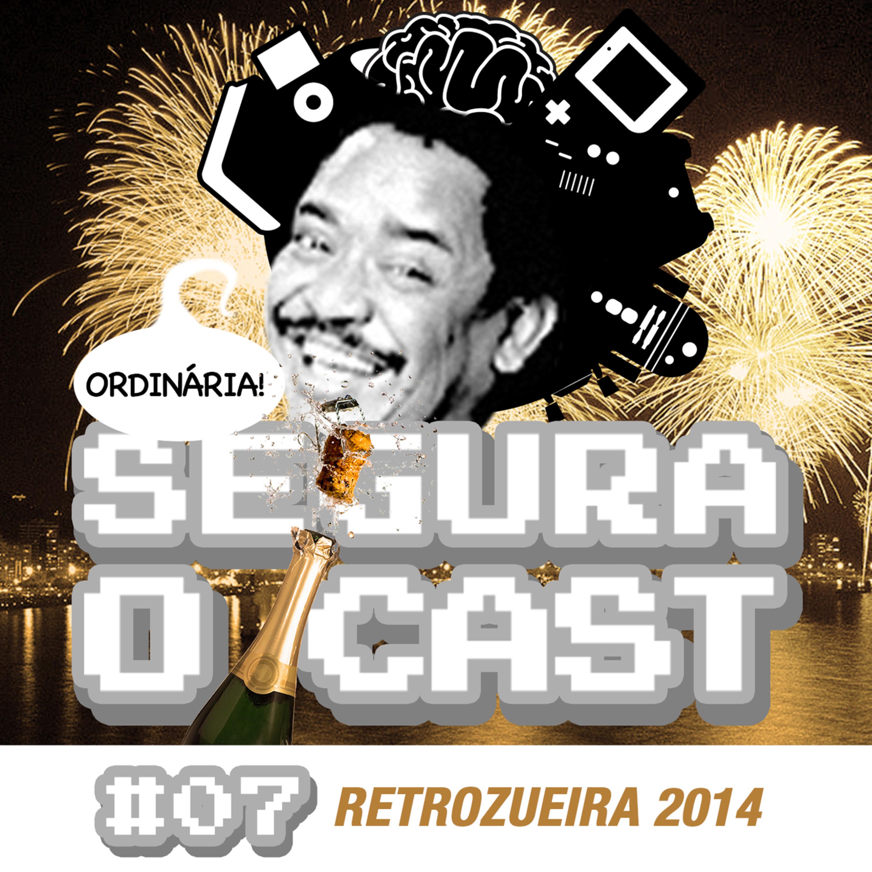 Segura o Cast #07 - Retrozueira 2014