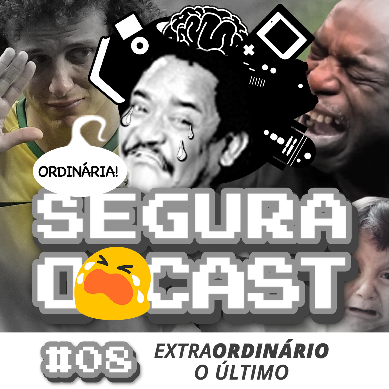 Segura o Cast #08 - ExtraORDINÁRIO: O Último