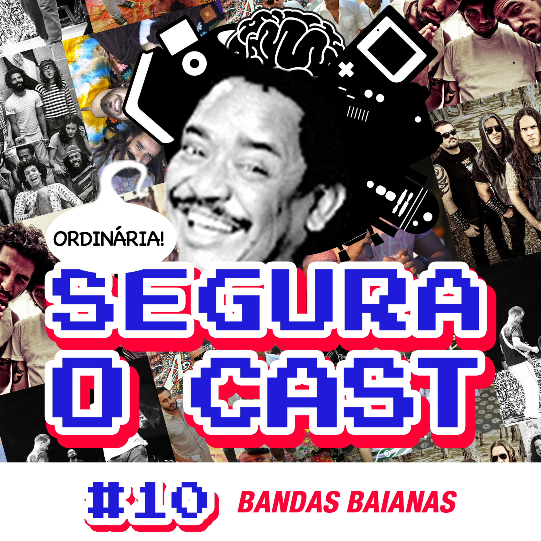 Segura o Cast #10 - Bandas Baianas