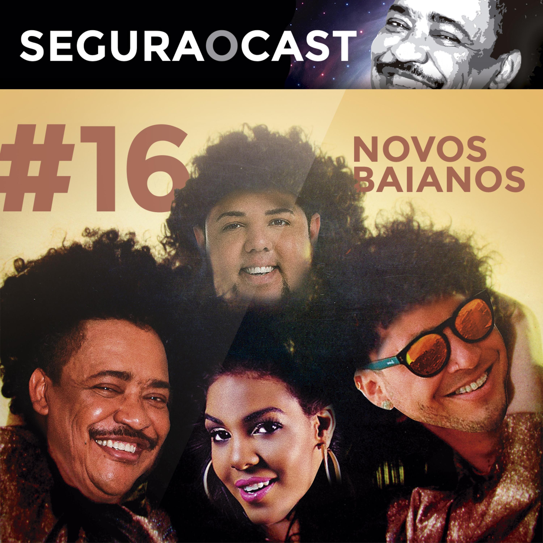 Segura o Cast #16 - Novos Baianos