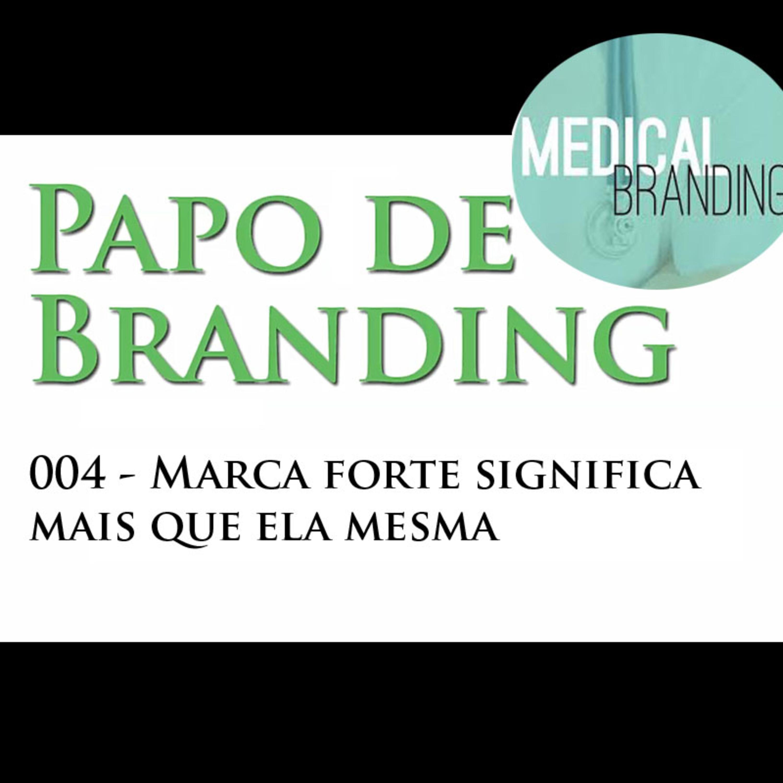 Papo de Branding 004 - A marca forte vale mais do que ela própria