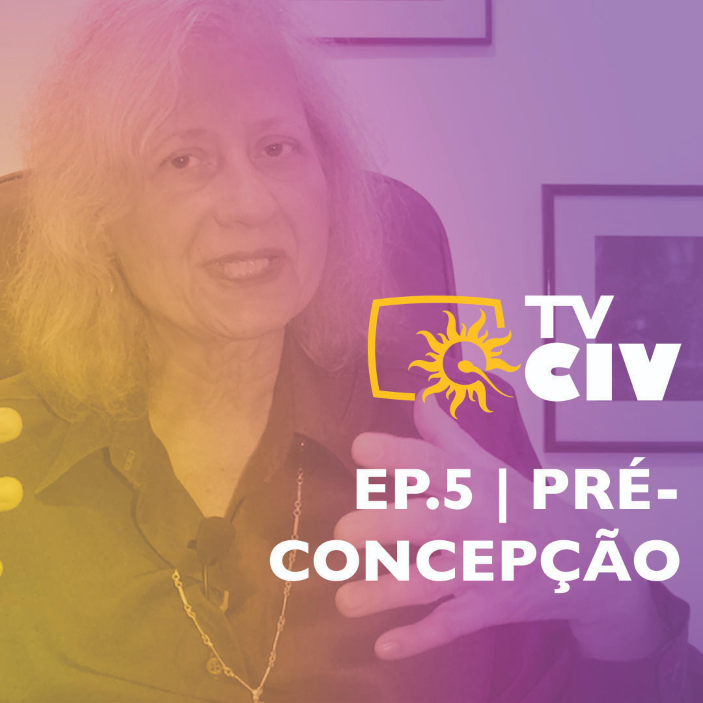 TV CIV | Ep.5 | Pré-concepção