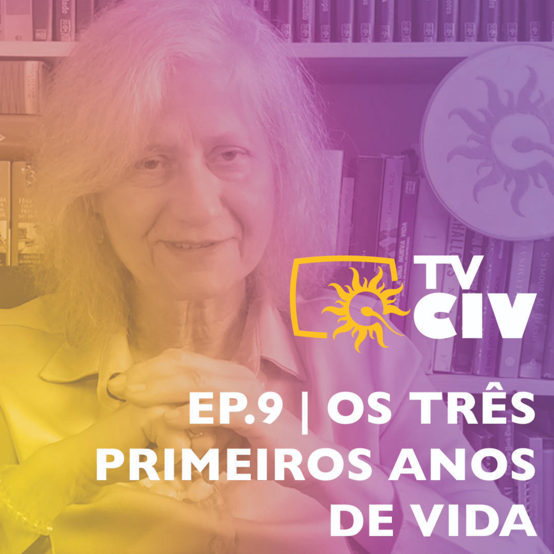 TV CIV | Ep.9 | Os Três primeiros anos de vida