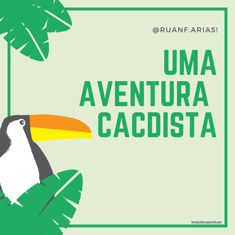 S2E32- Uma aventura cacdista ft @ruanf.arias