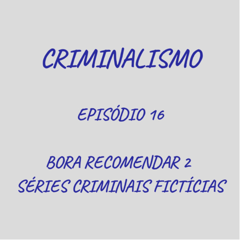 16. Bora Recomendar 2 - Séries Criminais Fictícias