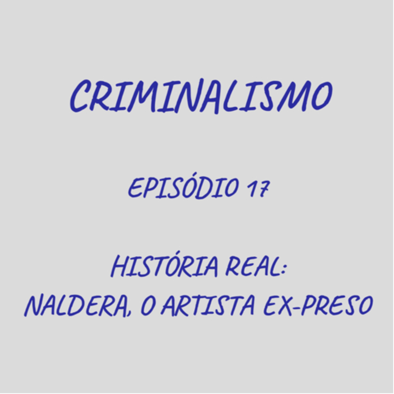 17. História Real: Naldera, Artista Ex-Preso