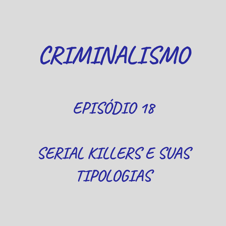 18. Serial Killers e Suas Tipologias