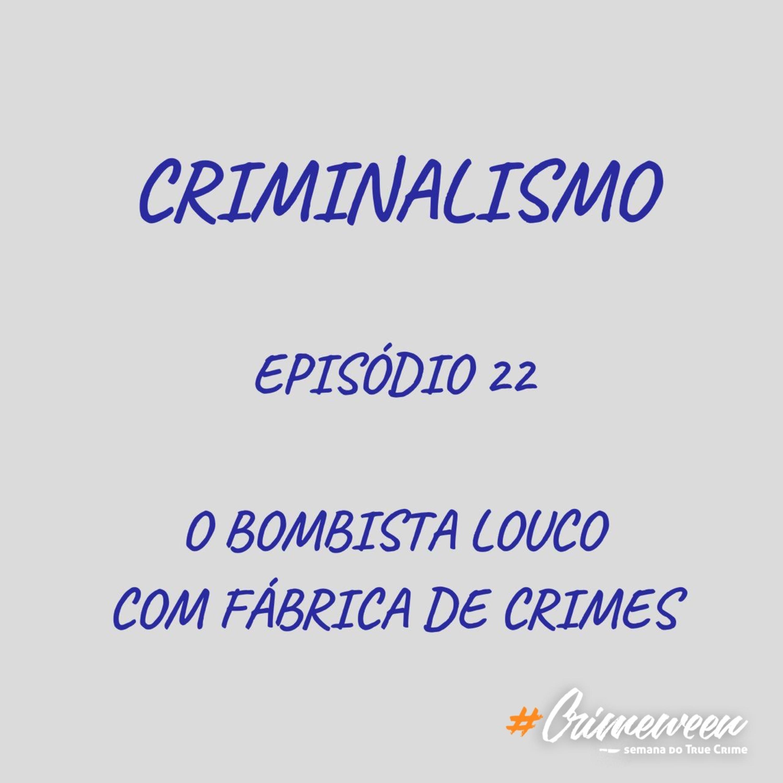 22. O Bombista Louco com Fábrica de Crimes