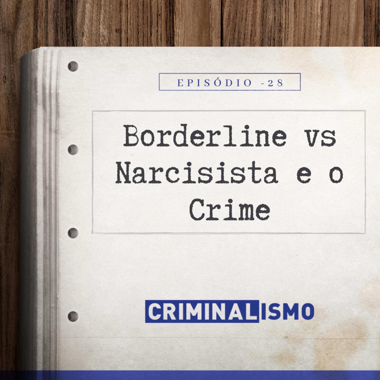 28. Borderline vs Narcisista e o Crime