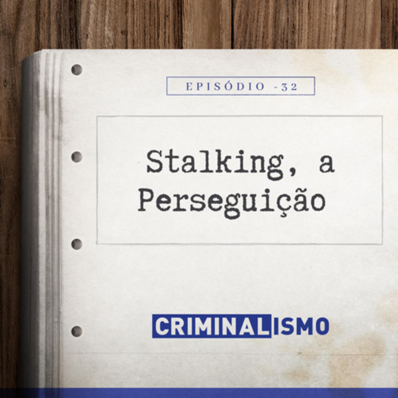 32. Stalking, a Perseguição