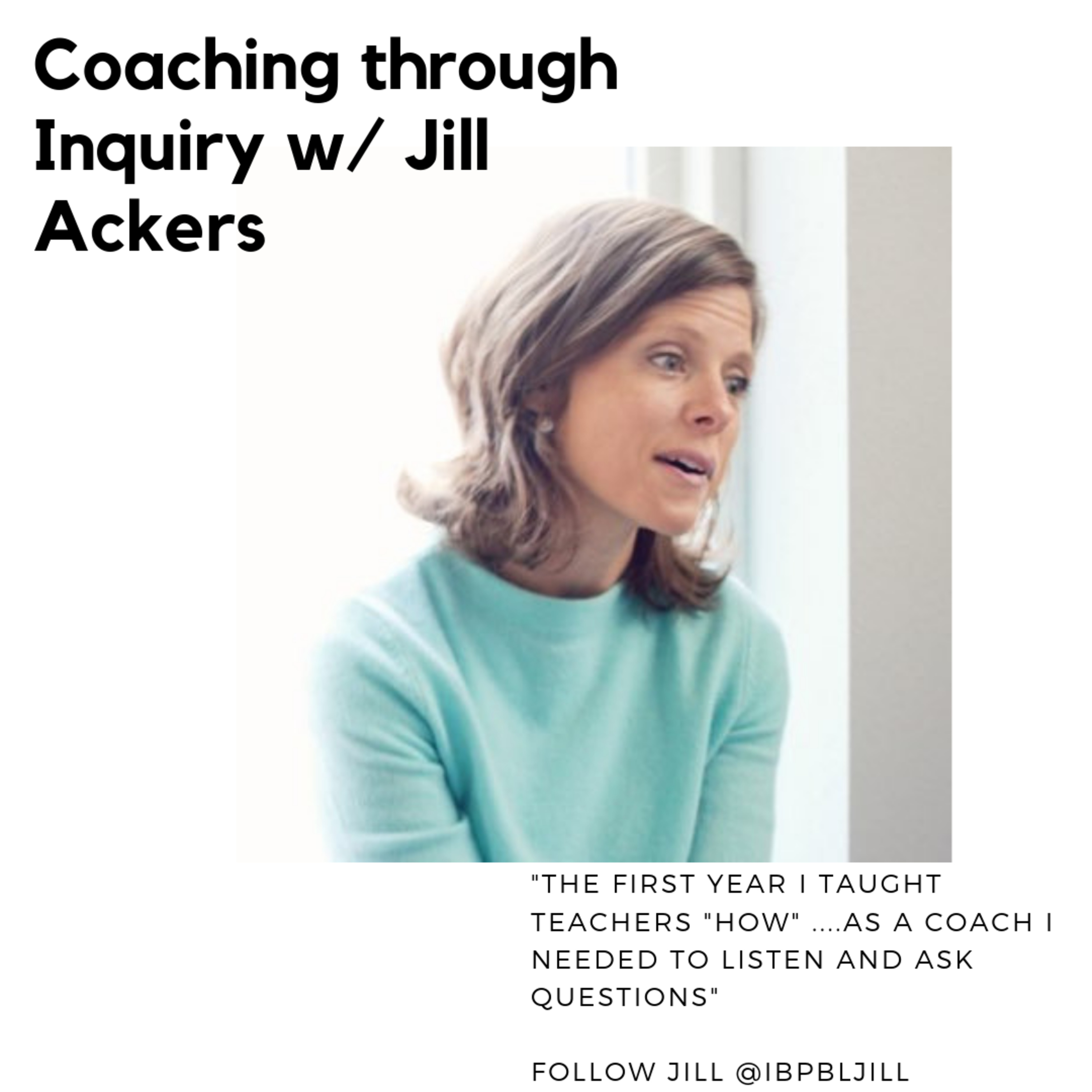 Coaching through Inquiry: Jill Ackers shares how she uses the power of questioning to help teachers execute PBL!