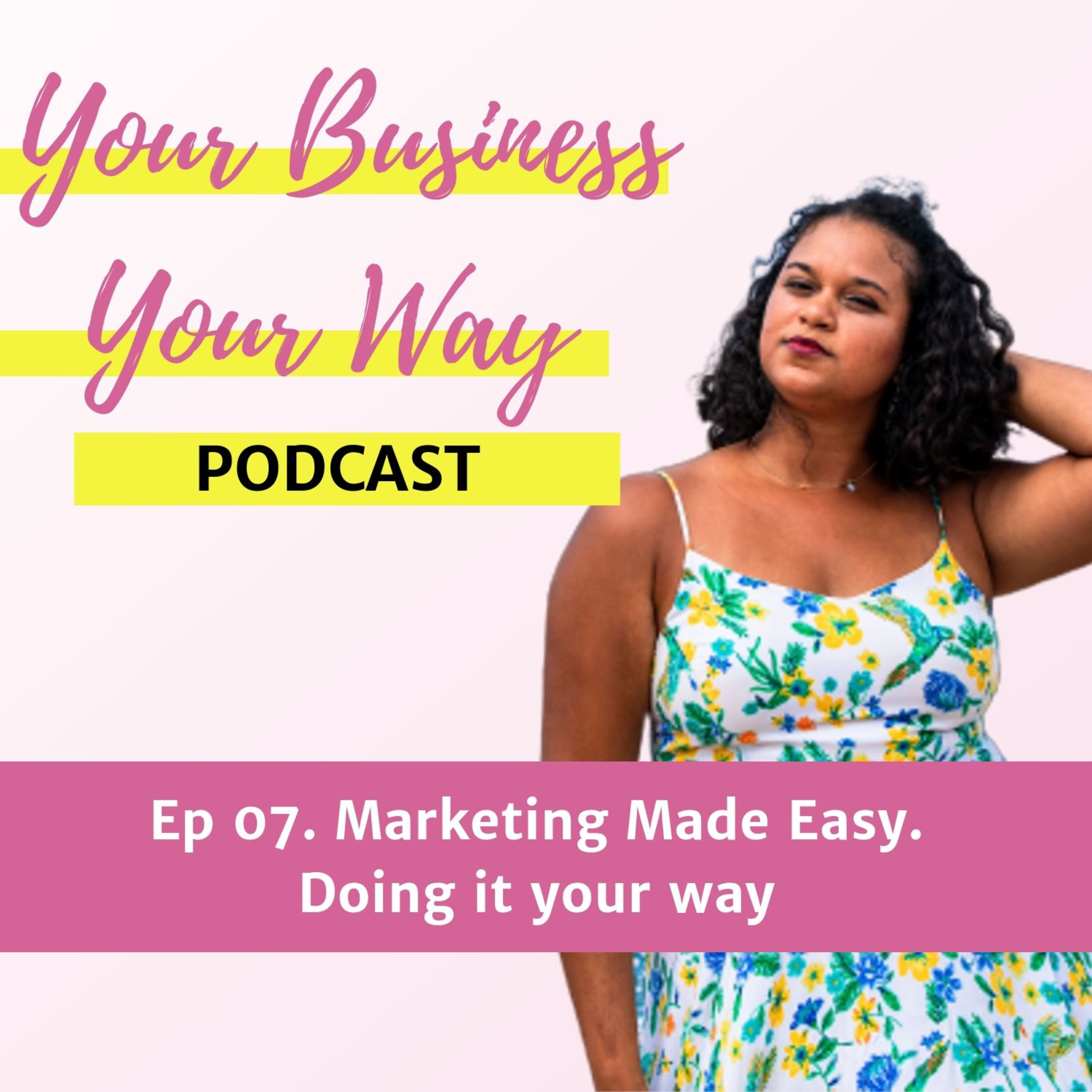 Ep 07. Marketing Made Easy. Doing it your way