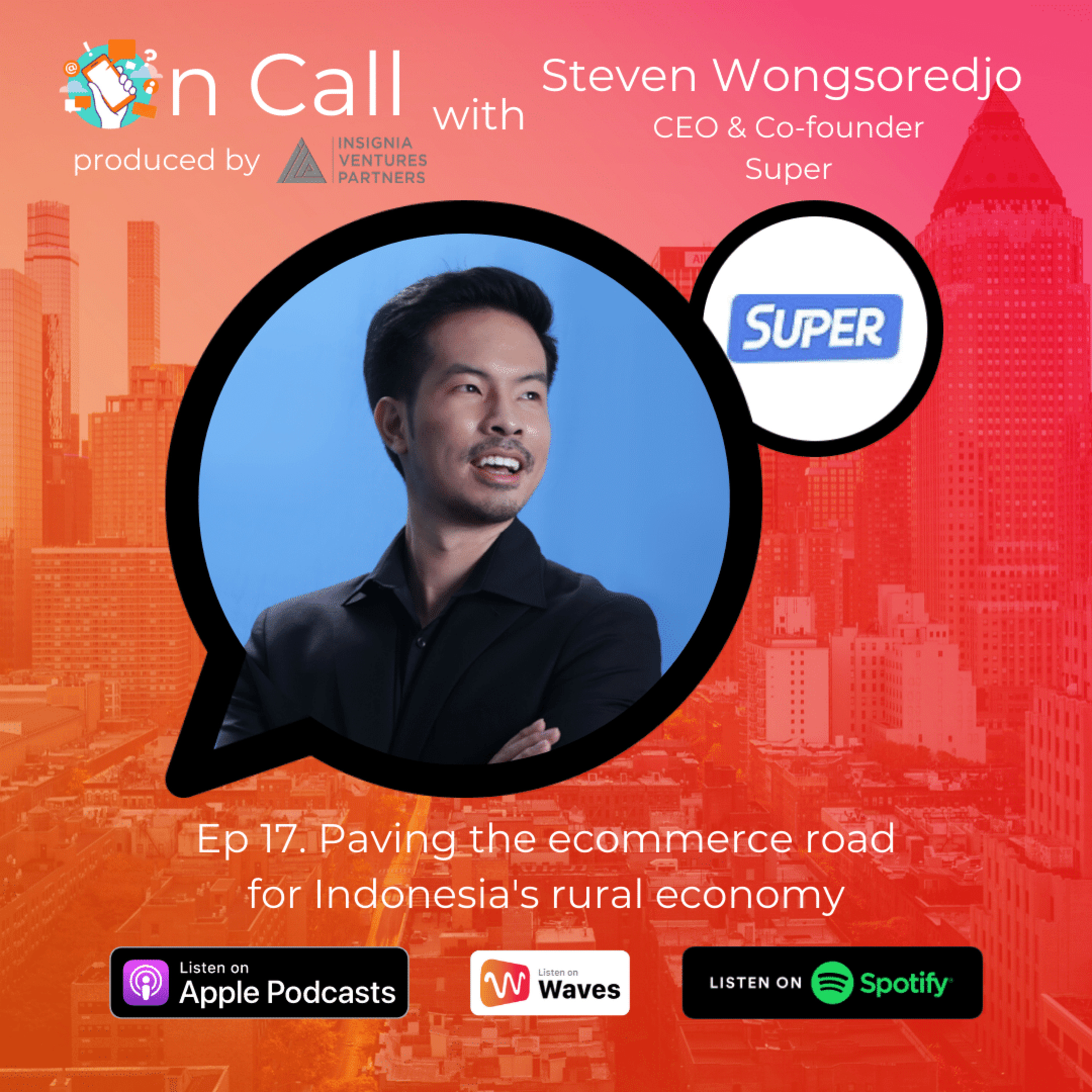 Paving the ecommerce road in Indonesia's rural economy: On Call with Super CEO and founder Steven Wongsoredjo