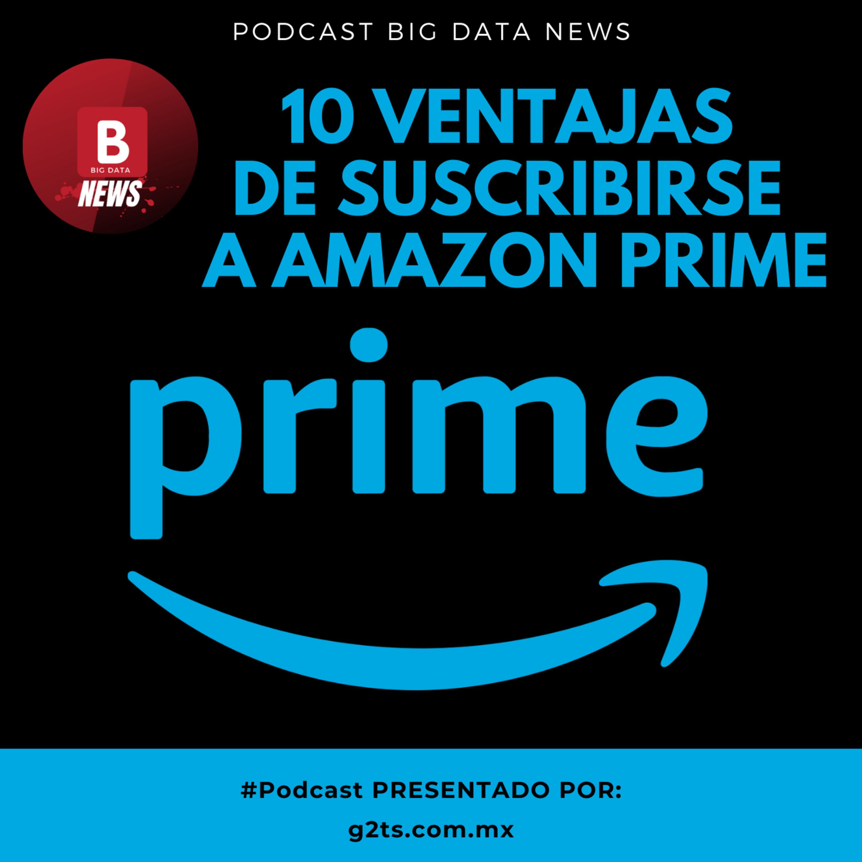 10 ventajas de suscribirse a Amazon Prime BIG DATA NEWS