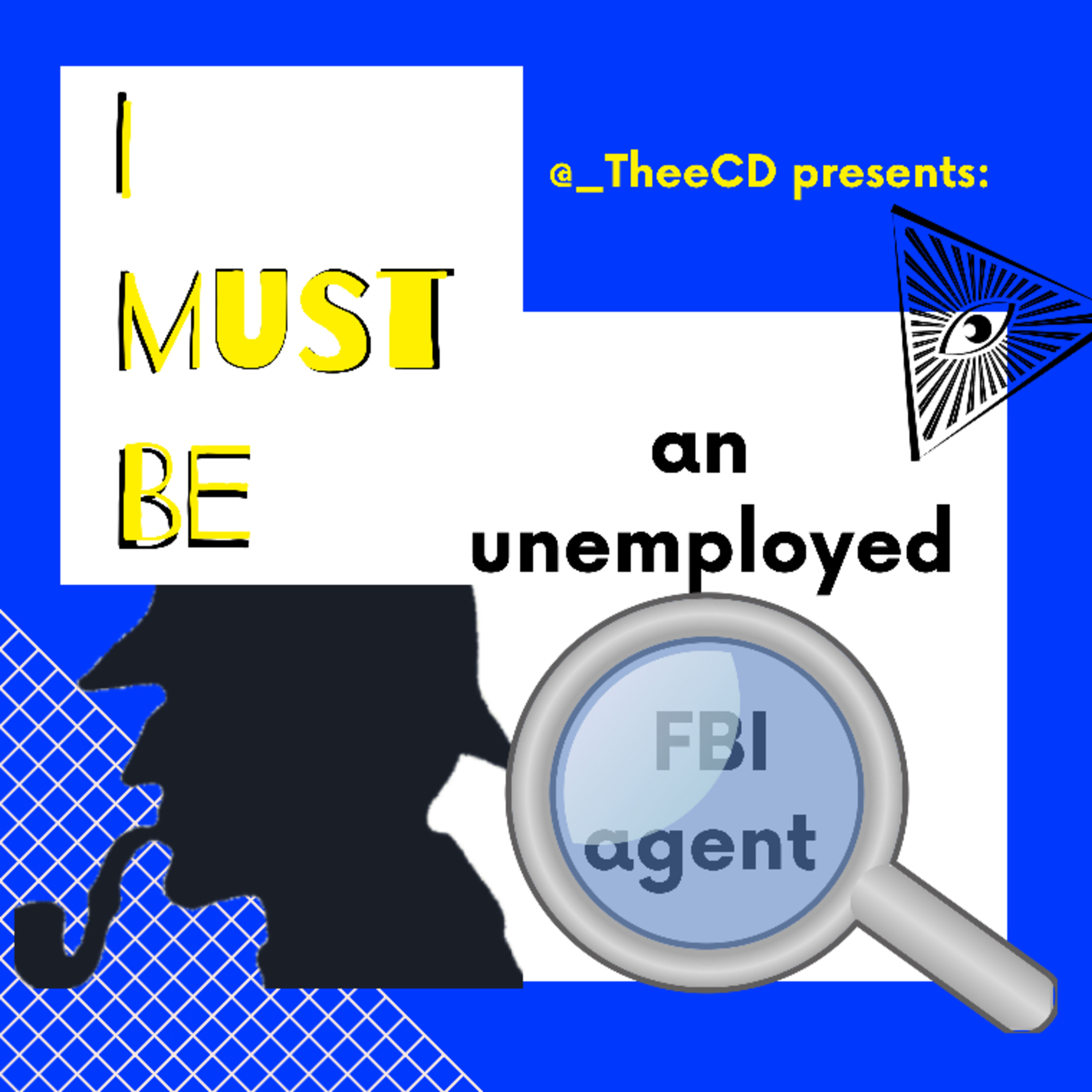 I must be ... AN UNEMPLOYED FBI AGENT
