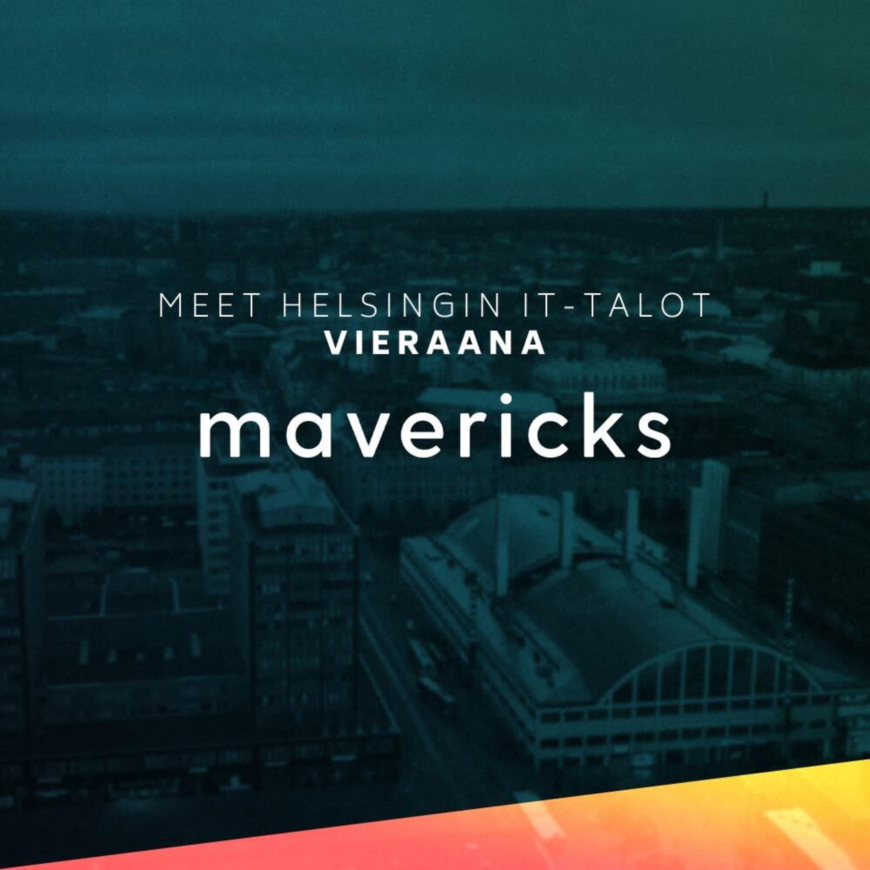 Meet Helsingin IT-talot #10 – Mavericks