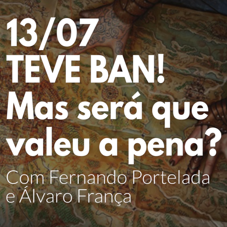 HM46 - TEVE BAN. Mas será que valeu a pena? Com Fernando Portelada e Álvaro França