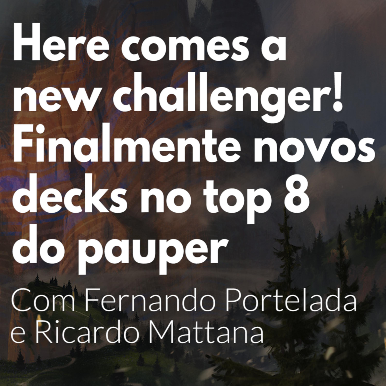 HM49 - HERE COMES A NEW CHALLENGER! Finalmente novos decks no Top 8 do Pauper. Com Fernando Portelada e Ricardo Mattana