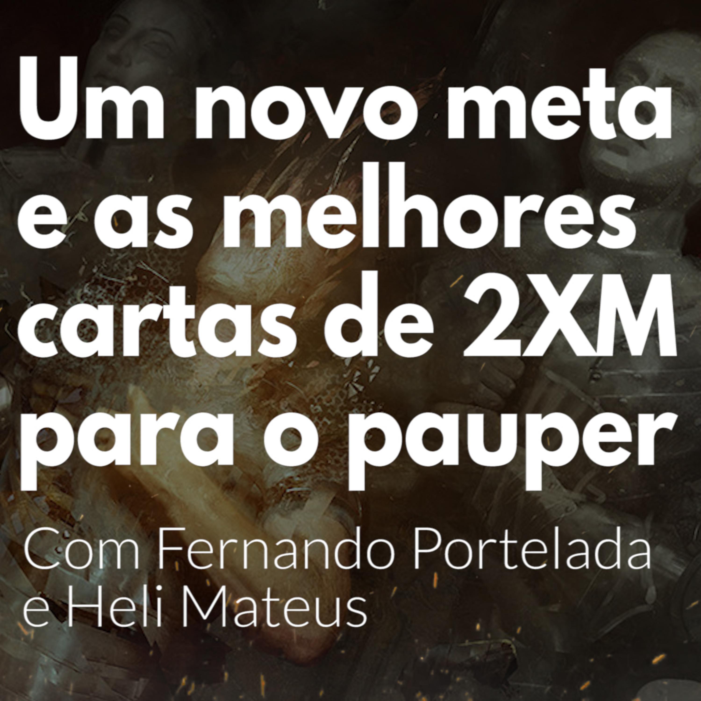 HM51 - Um novo meta e as melhores cartas de 2xm para o Pauper - Com Fernando Portelada e Heli Mateus