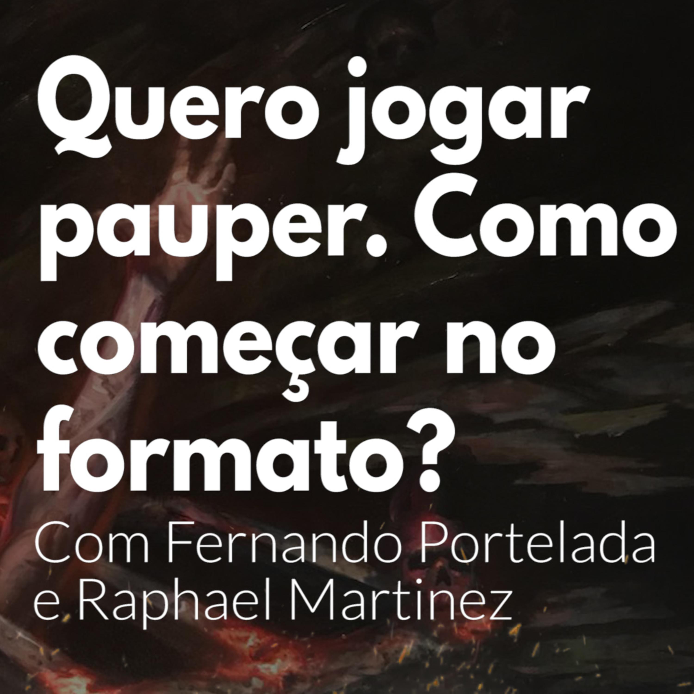 HM53 - Quero jogar pauper. Como começar no formato? Com Fernando Portelada e Raphael Martinez.