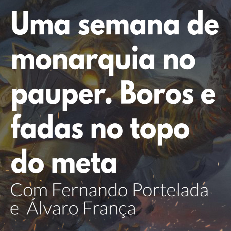 HM54 - Uma semana de monarquia no pauper! Boros e Fadas no topo do Meta. Com Fernando Portelada e Álvaro França
