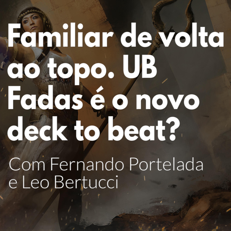 HM58 - Familiar de volta ao topo. UB Fadas é o novo deck to beat? Com Fernando Portelada e Leo Bertucci