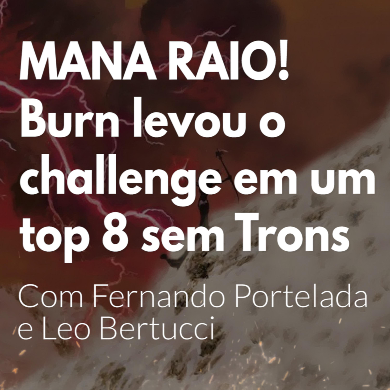 HM59 - MANA RAIO! Burn levou o Challenge em um Top 8 sem trons. Com Fernando Portelada e Leo Bertucci!