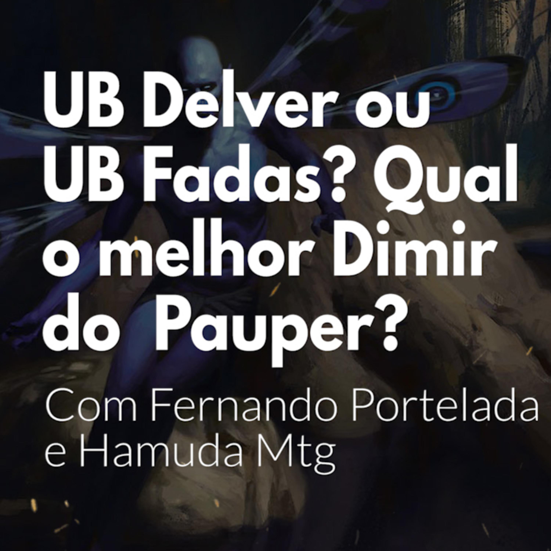 HM61 - UB Delver ou UB Fadas? Qual o melhor Dimir do Pauper? - Com Fernando Portelada e Hamuda Mtg