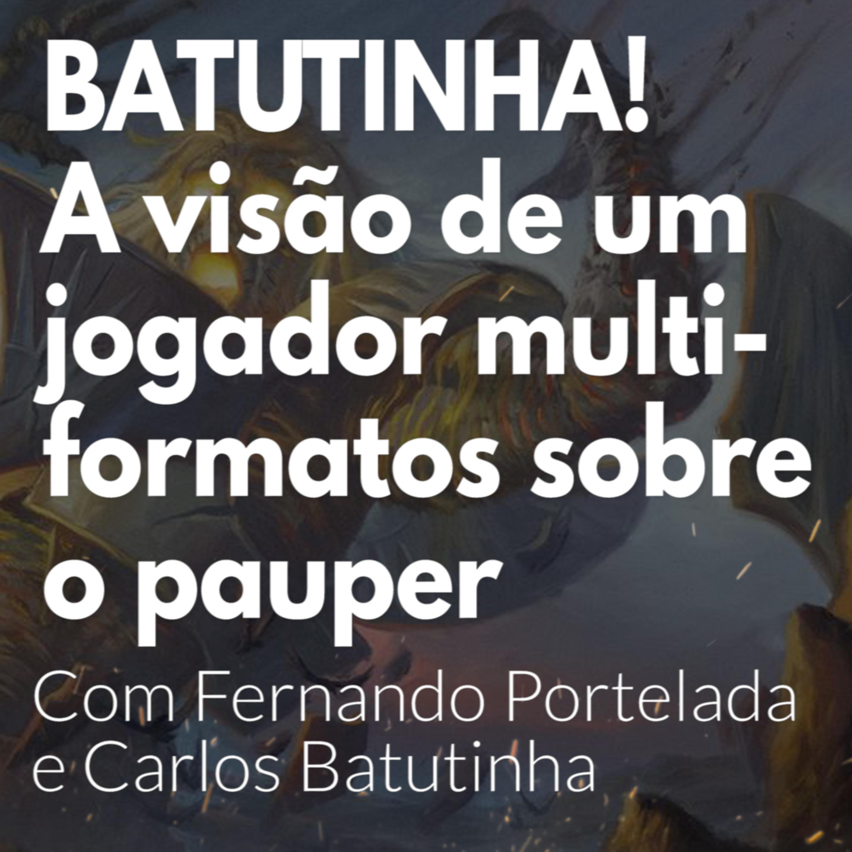 HM64 - BATUTINHA! A Visão de um jogador multiformatos sobre o Pauper! Com Fernando Portelada e Carlos Batutinha