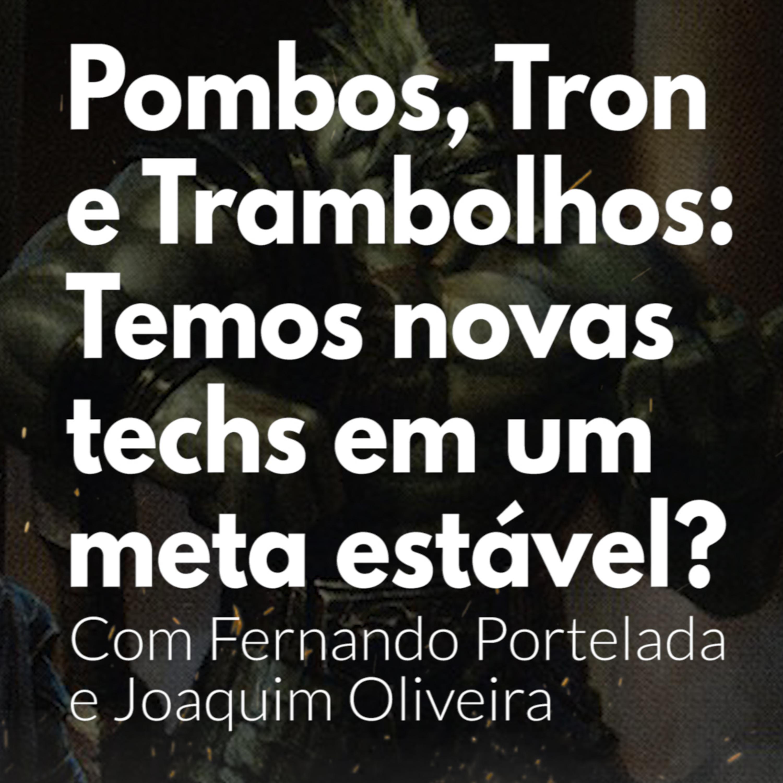 HM65- Pombos, Tron e Trambolhos: Temos novas techs em um meta estável? Com Fernando Portelada e Joaquim Oliveira